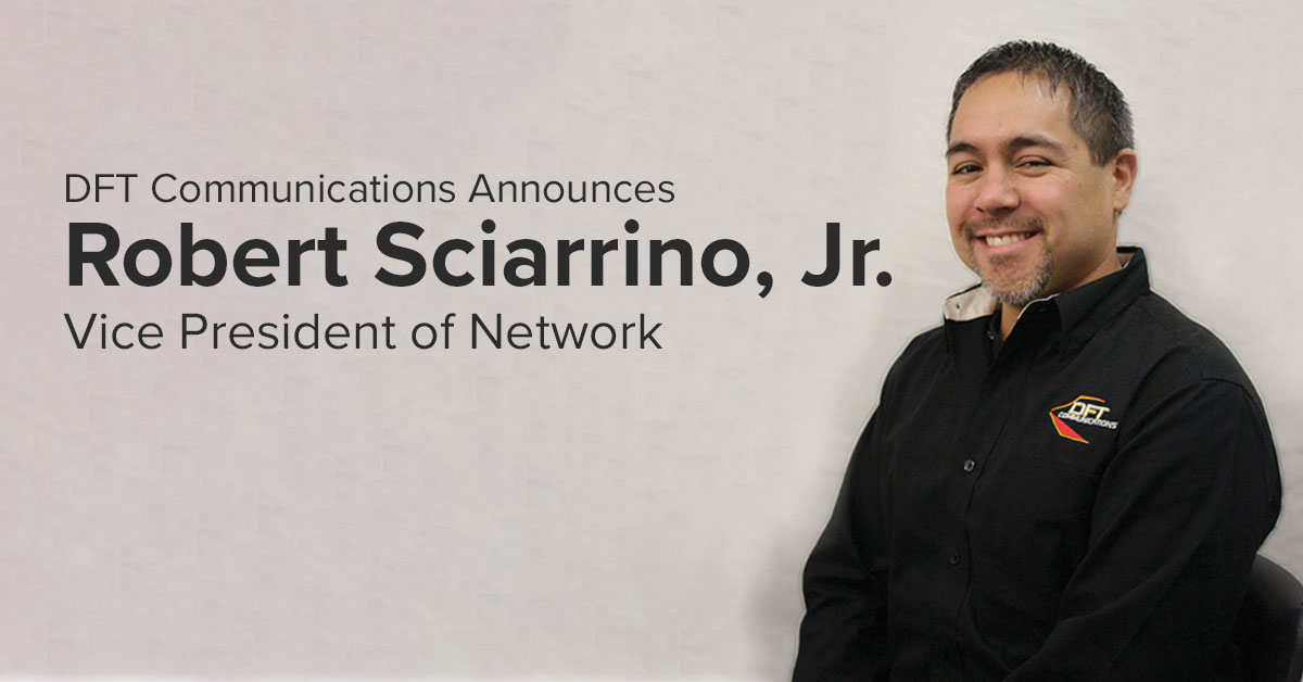 DFT Announces Robert Sciarrino, Jr. as Vice President of Network